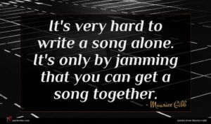 Maurice Gibb quote : It's very hard to ...