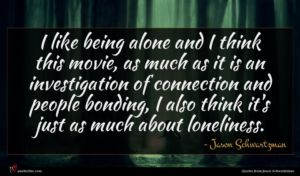 Jason Schwartzman quote : I like being alone ...