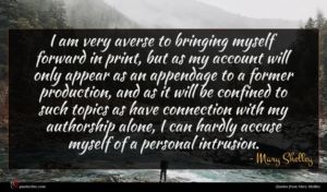 Mary Shelley quote : I am very averse ...