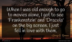 George A. Romero quote : When I was old ...