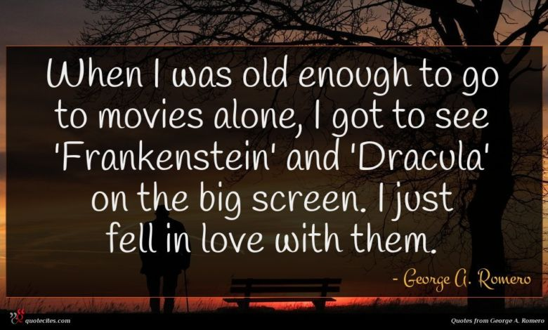 When I was old enough to go to movies alone, I got to see 'Frankenstein' and 'Dracula' on the big screen. I just fell in love with them.