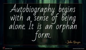 John Berger quote : Autobiography begins with a ...