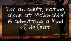 Jonathan Carroll quote : For an adult eating ...