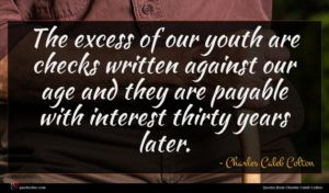 Charles Caleb Colton quote : The excess of our ...