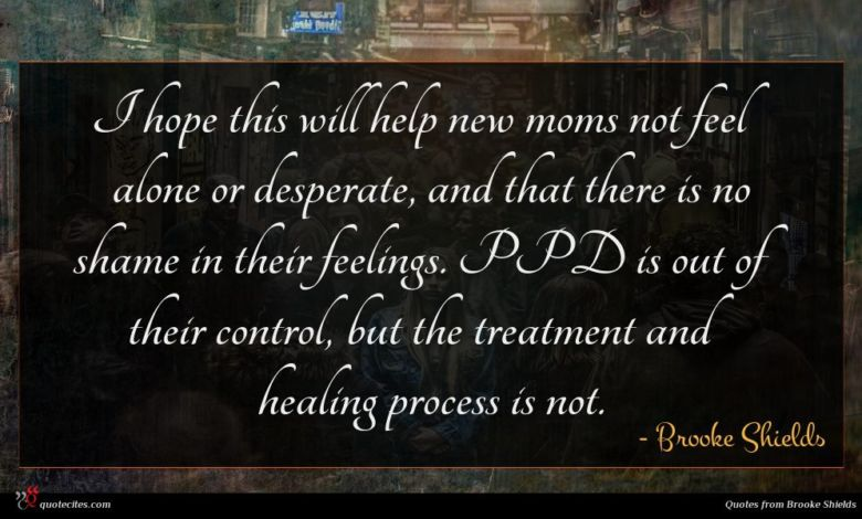 I hope this will help new moms not feel alone or desperate, and that there is no shame in their feelings. PPD is out of their control, but the treatment and healing process is not.