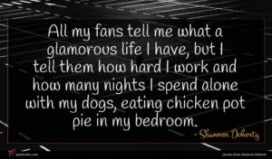 Shannen Doherty quote : All my fans tell ...