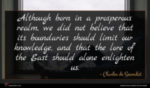 Charles de Secondat quote : Although born in a ...
