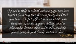 Gary Allan quote : If you're truly in ...