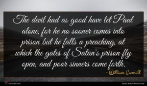 William Gurnall quote : The devil had as ...