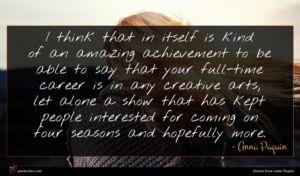Anna Paquin quote : I think that in ...