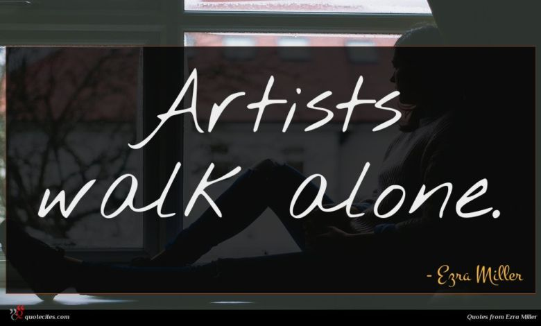 Artists walk alone.