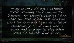 Hank Azaria quote : In my cranky old ...