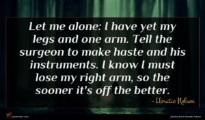 Horatio Nelson quote : Let me alone I ...