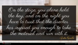 Greta Scacchi quote : On the stage you ...