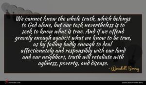 Wendell Berry quote : We cannot know the ...