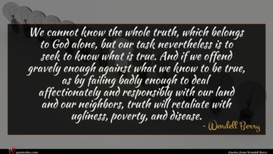 Photo of Wendell Berry quote : We cannot know the …