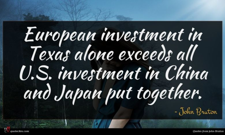 European investment in Texas alone exceeds all U.S. investment in China and Japan put together.