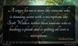 Graham Coxon quote : A singer for me ...