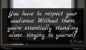 K. D. Lang quote : You have to respect ...