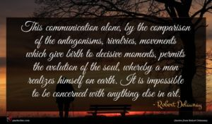 Robert Delaunay quote : This communication alone by ...