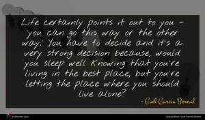 Gael Garcia Bernal quote : Life certainly points it ...