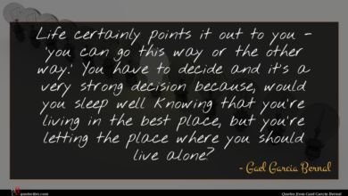 Photo of Gael Garcia Bernal quote : Life certainly points it …
