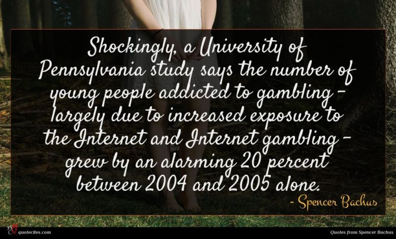 Shockingly, a University of Pennsylvania study says the number of young people addicted to gambling - largely due to increased exposure to the Internet and Internet gambling - grew by an alarming 20 percent between 2004 and 2005 alone.