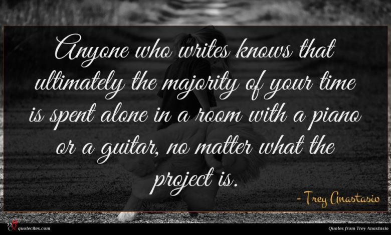 Anyone who writes knows that ultimately the majority of your time is spent alone in a room with a piano or a guitar, no matter what the project is.