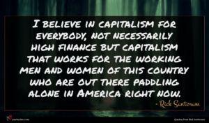 Rick Santorum quote : I believe in capitalism ...