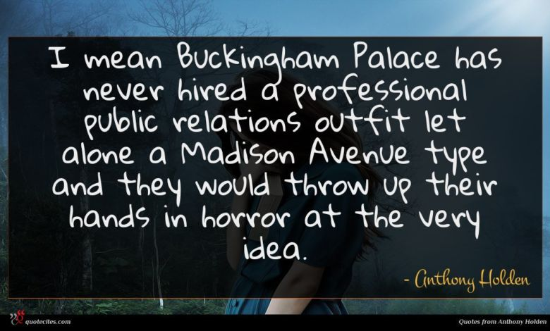 Photo of Anthony Holden quote : I mean Buckingham Palace …