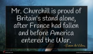Éamon de Valera quote : Mr Churchill is proud ...