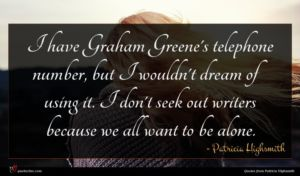 Patricia Highsmith quote : I have Graham Greene's ...