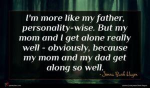 Jenna Bush Hager quote : I'm more like my ...