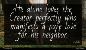 Bede quote : He alone loves the ...
