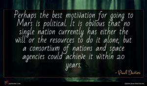 Paul Davies quote : Perhaps the best motivation ...