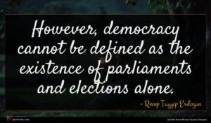 Recep Tayyip Erdogan quote : However democracy cannot be ...