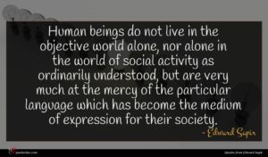 Edward Sapir quote : Human beings do not ...