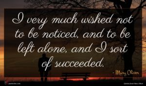 Mary Oliver quote : I very much wished ...