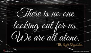 M. Night Shyamalan quote : There is no one ...