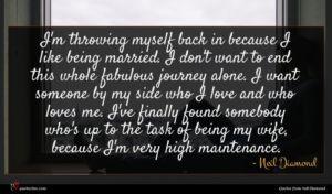 Neil Diamond quote : I'm throwing myself back ...