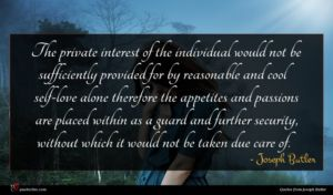 Joseph Butler quote : The private interest of ...