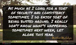 Matthew Macfadyen quote : As much as I ...