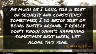 Photo of Matthew Macfadyen quote : As much as I …