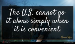 Susan Rice quote : The U S cannot ...