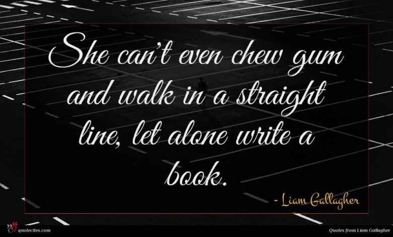 She can't even chew gum and walk in a straight line, let alone write a book.