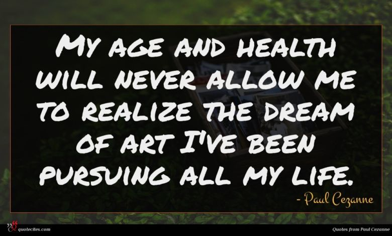 My age and health will never allow me to realize the dream of art I've been pursuing all my life.