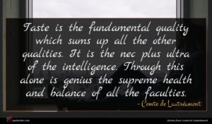 Comte de Lautréamont quote : Taste is the fundamental ...