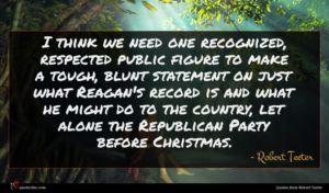 Robert Teeter quote : I think we need ...