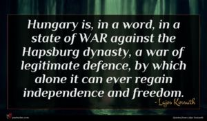 Lajos Kossuth quote : Hungary is in a ...