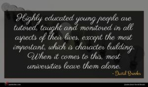 David Brooks quote : Highly educated young people ...